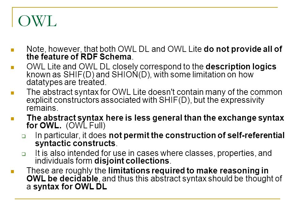 OWL Note, however, that both OWL DL and OWL Lite do not provide all of the feature of RDF Schema.