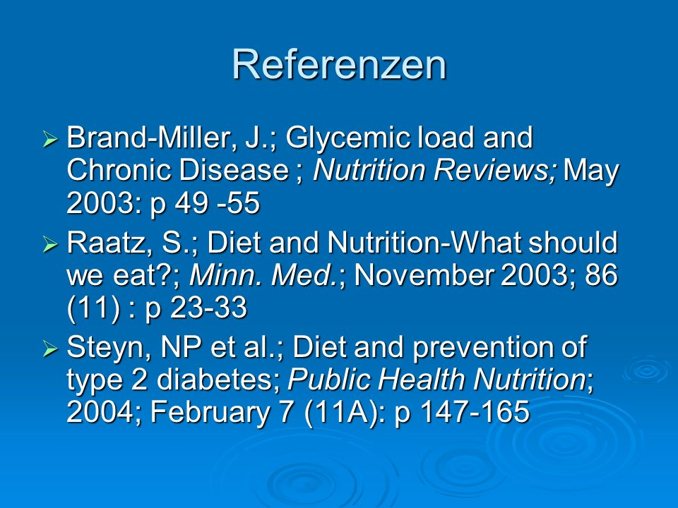 Referenzen Brand-Miller, J.; Glycemic load and Chronic Disease ; Nutrition Reviews; May 2003: p 49 -55.