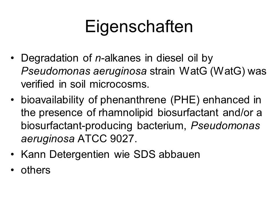 Eigenschaften Degradation of n-alkanes in diesel oil by Pseudomonas aeruginosa strain WatG (WatG) was verified in soil microcosms.