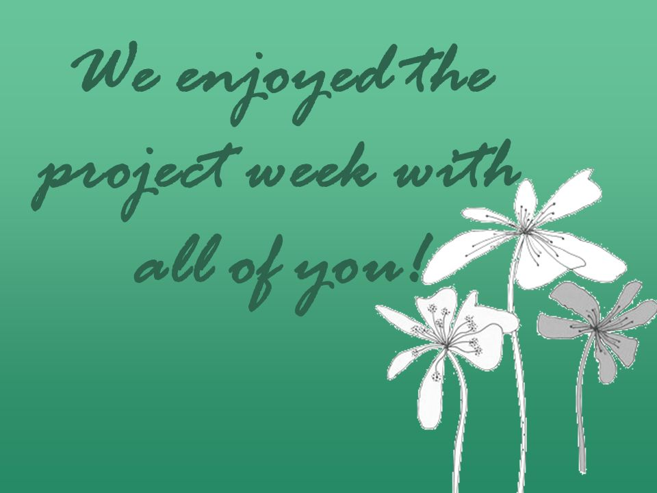 We enjoyed the project week with all of you!