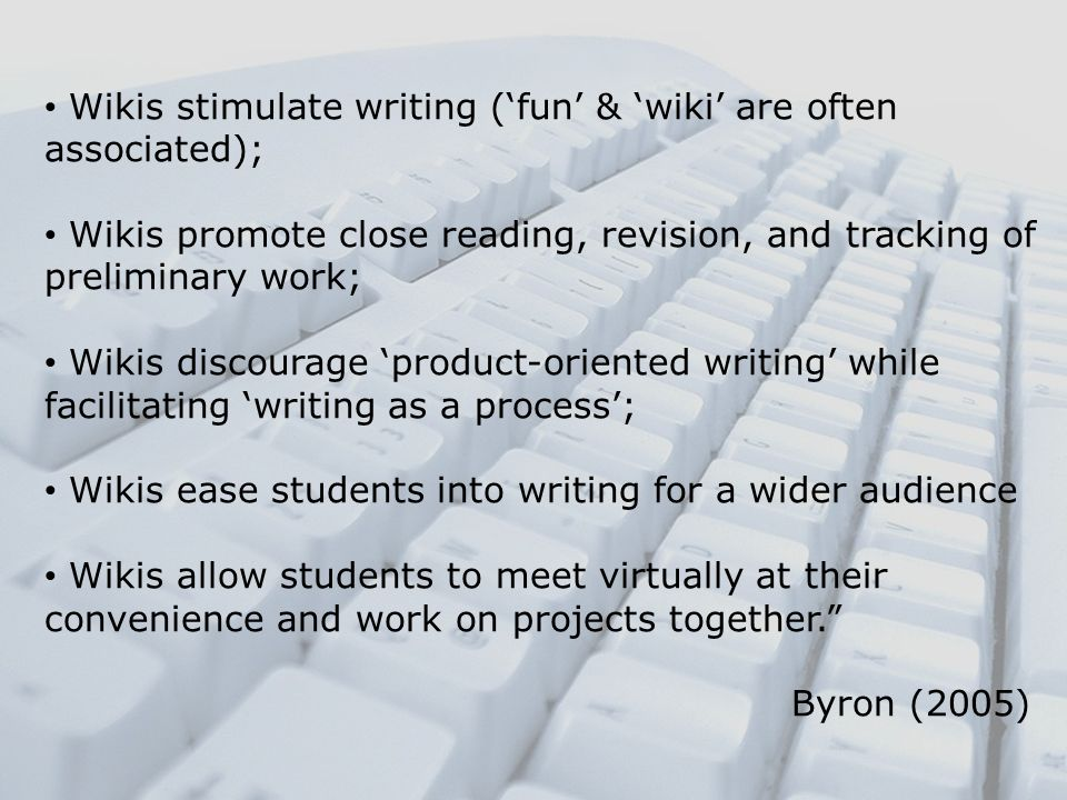 Wikis stimulate writing ('fun' & 'wiki' are often associated);