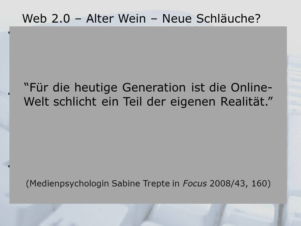 (Medienpsychologin Sabine Trepte in Focus 2008/43, 160)