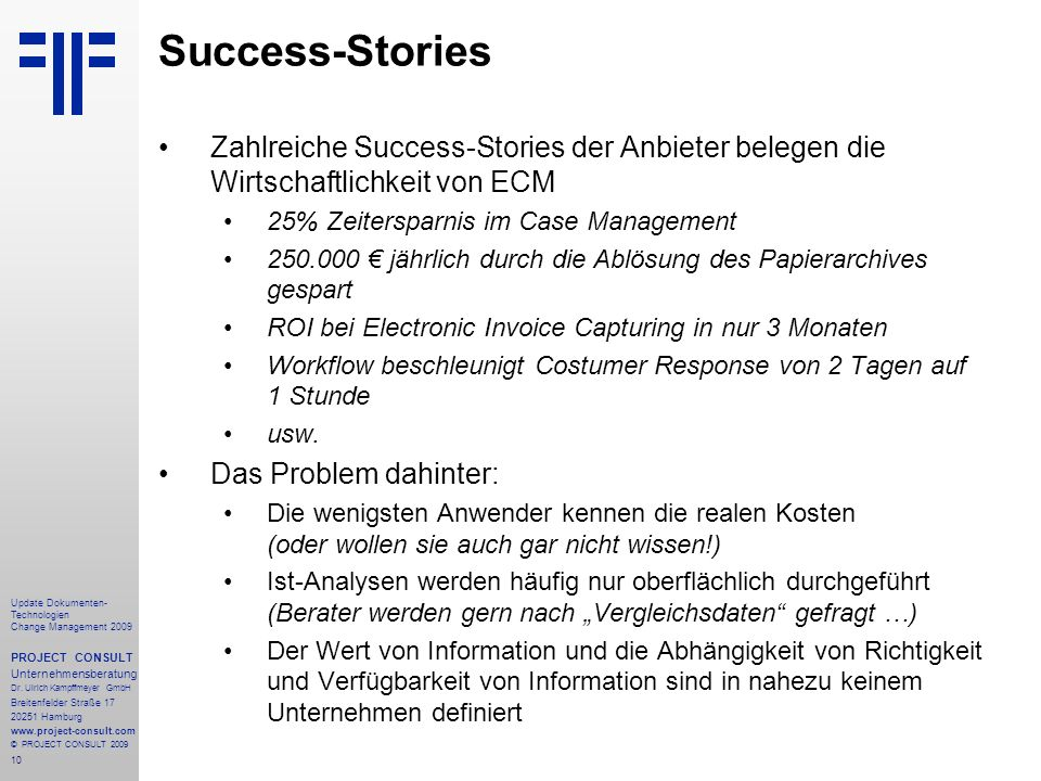 Success-Stories Zahlreiche Success-Stories der Anbieter belegen die Wirtschaftlichkeit von ECM. 25% Zeitersparnis im Case Management.