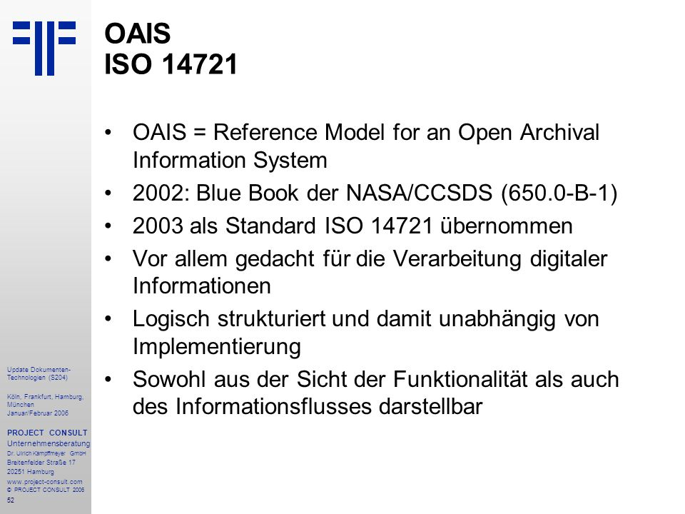 OAIS ISO 14721 OAIS = Reference Model for an Open Archival Information System. 2002: Blue Book der NASA/CCSDS (650.0-B-1)
