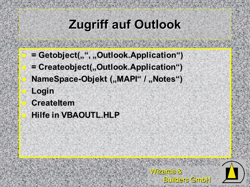 "Zugriff auf Outlook = Getobject("" , ""Outlook.Application )"