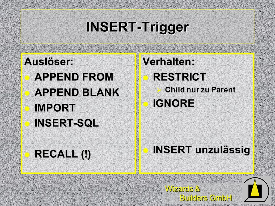 INSERT-Trigger Auslöser: APPEND FROM APPEND BLANK IMPORT INSERT-SQL