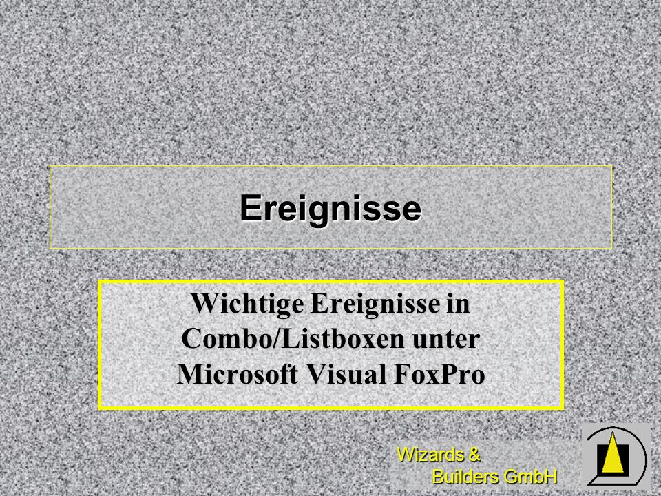 Wichtige Ereignisse in Combo/Listboxen unter Microsoft Visual FoxPro