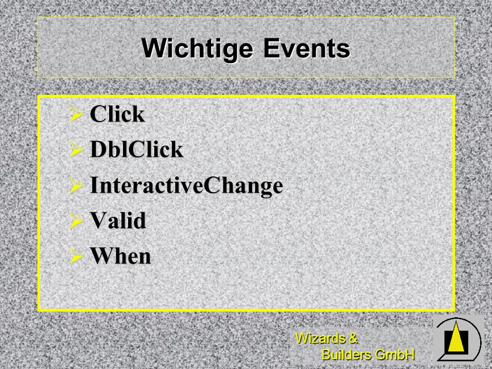 Wichtige Events Click DblClick InteractiveChange Valid When