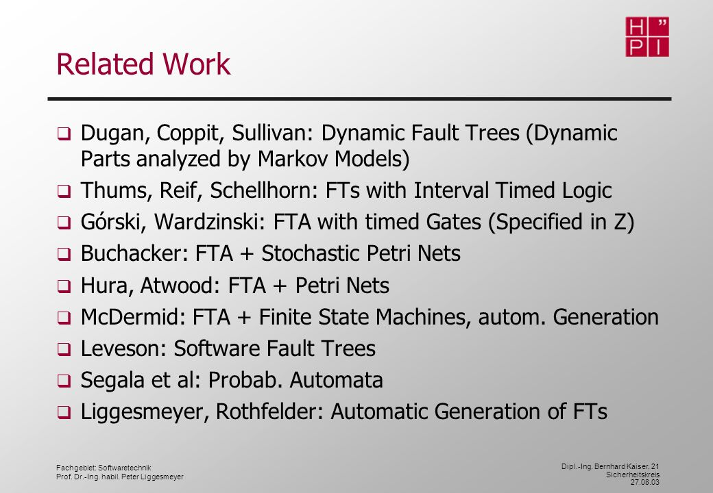 Related Work Dugan, Coppit, Sullivan: Dynamic Fault Trees (Dynamic Parts analyzed by Markov Models)