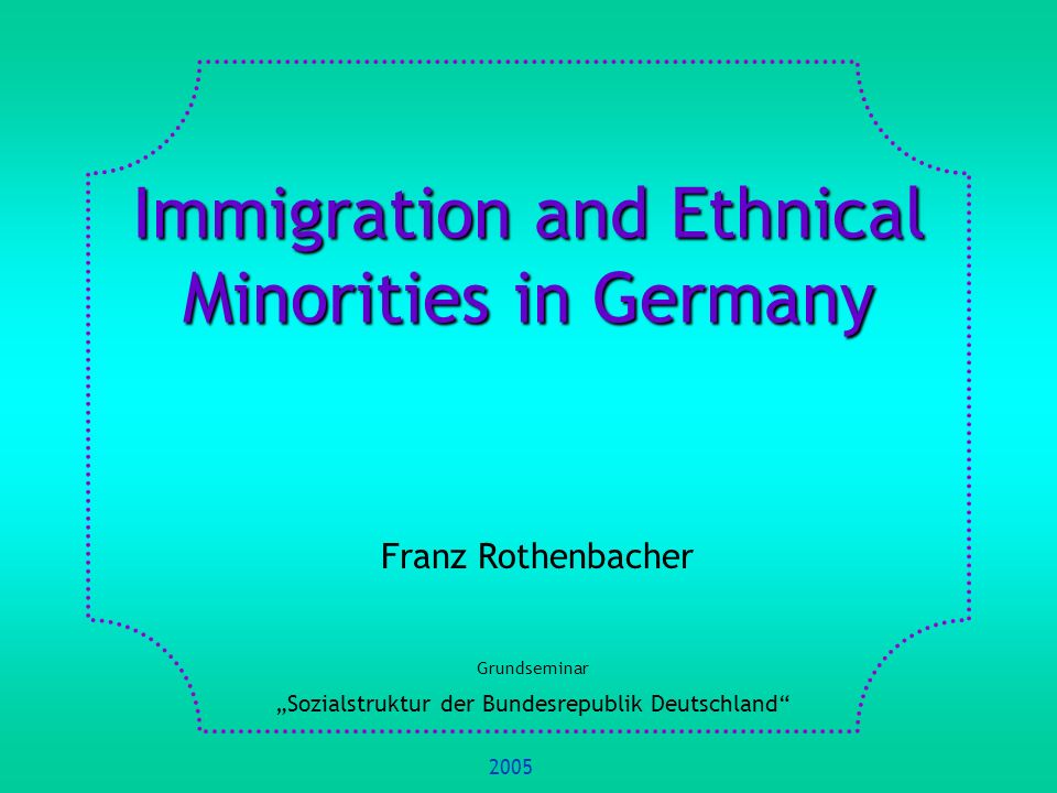 Immigration and Ethnical Minorities in Germany