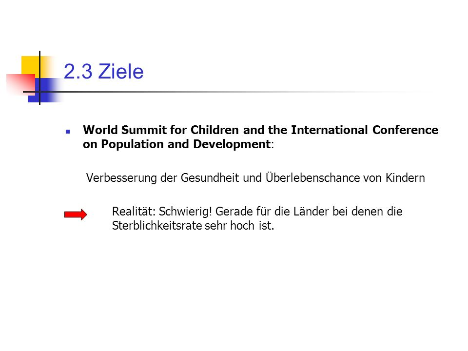 2.3 Ziele World Summit for Children and the International Conference on Population and Development: