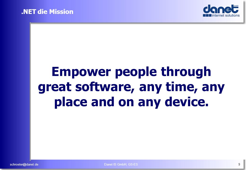 .NET die Mission Empower people through great software, any time, any place and on any device.