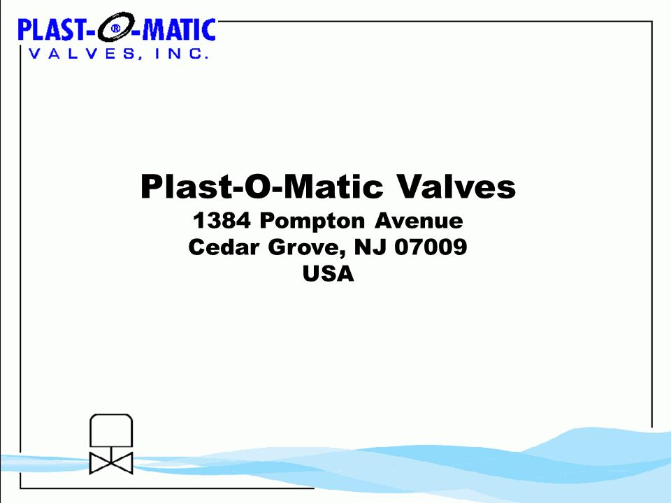 Plast-O-Matic Valves 1384 Pompton Avenue Cedar Grove, NJ USA