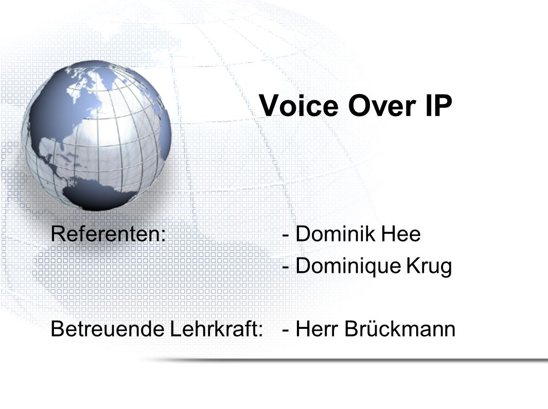 Voice Over IP Referenten: - Dominik Hee - Dominique Krug