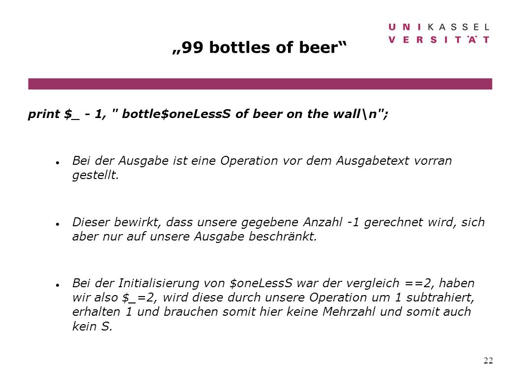 """99 bottles of beer print $_ - 1, bottle$oneLessS of beer on the wall\n ;"