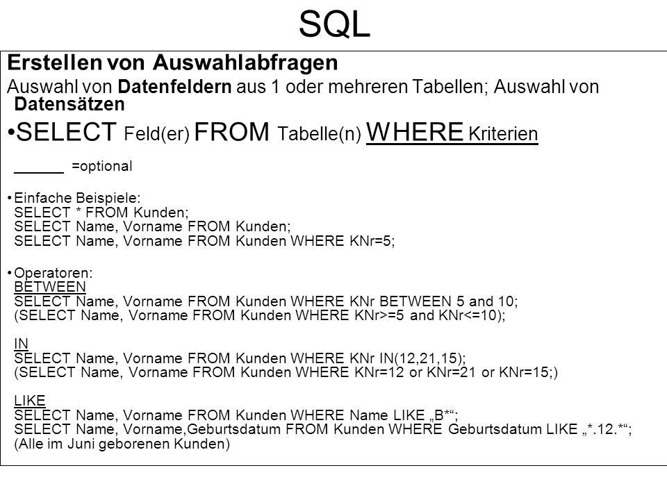 SQL SELECT Feld(er) FROM Tabelle(n) WHERE Kriterien ______ =optional