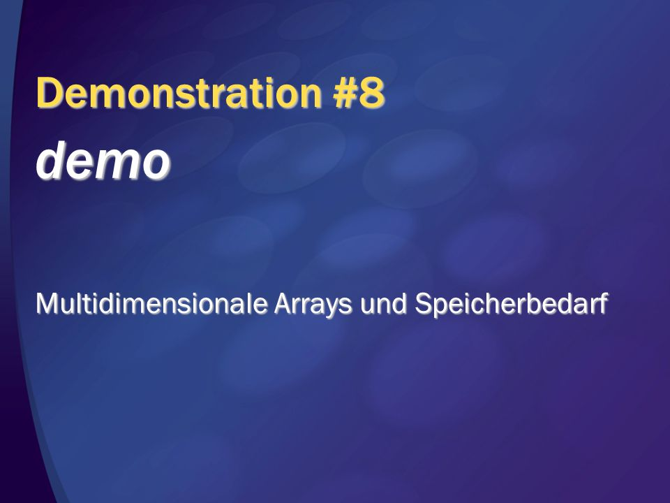 Demonstration #8 demo Multidimensionale Arrays und Speicherbedarf