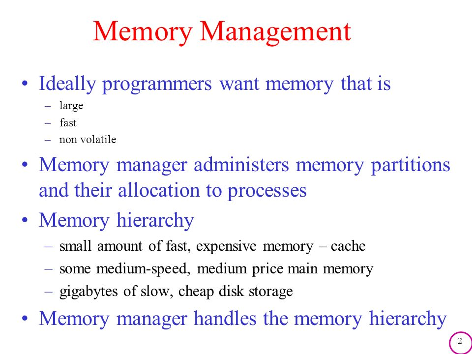 Memory Management Ideally programmers want memory that is
