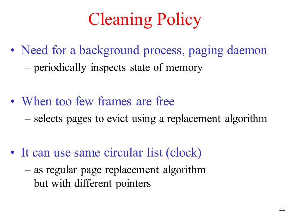 Cleaning Policy Need for a background process, paging daemon