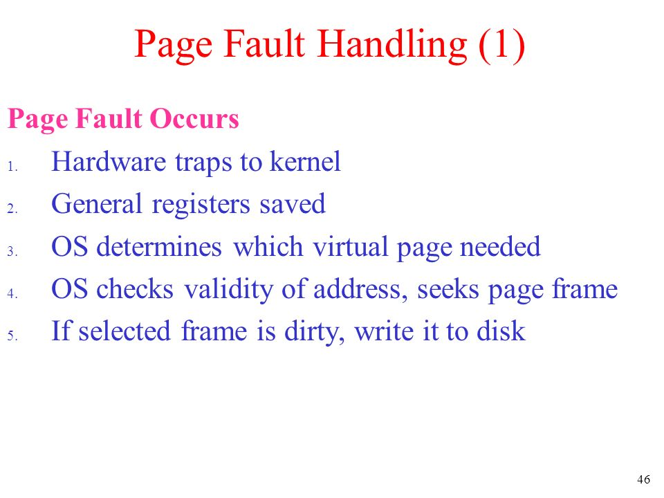 Page Fault Handling (1) Page Fault Occurs Hardware traps to kernel