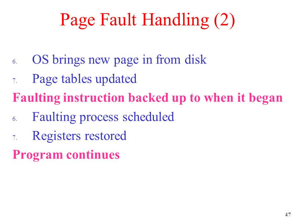 Page Fault Handling (2) OS brings new page in from disk