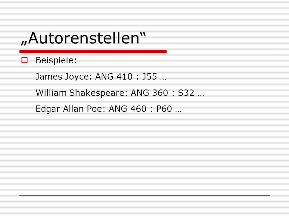 """Autorenstellen Beispiele: James Joyce: ANG 410 : J55 … William Shakespeare: ANG 360 : S32 … Edgar Allan Poe: ANG 460 : P60 …"