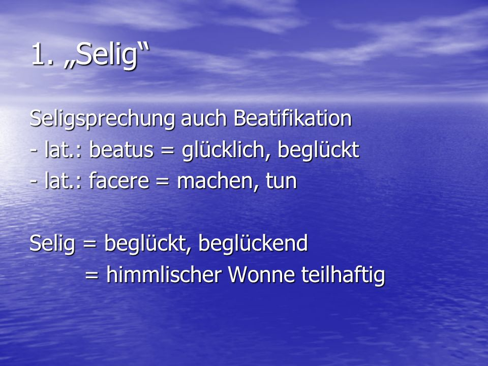 "1. ""Selig Seligsprechung auch Beatifikation"