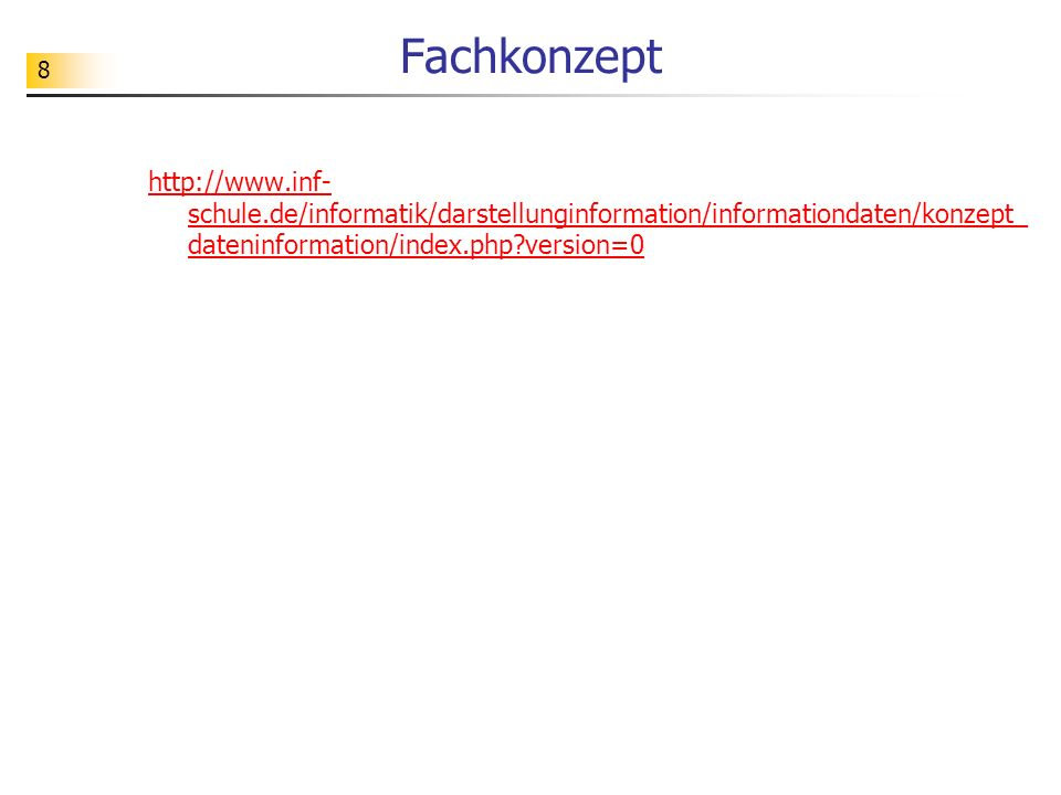 Fachkonzept http://www.inf-schule.de/informatik/darstellunginformation/informationdaten/konzept_dateninformation/index.php version=0.