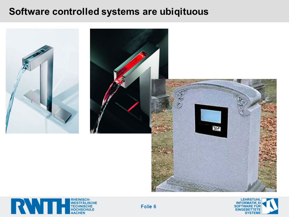 Software controlled systems are ubiqituous