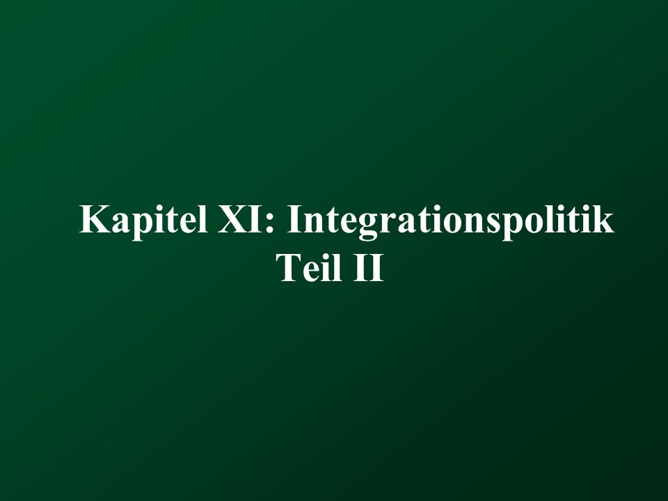 Kapitel XI: Integrationspolitik Teil II