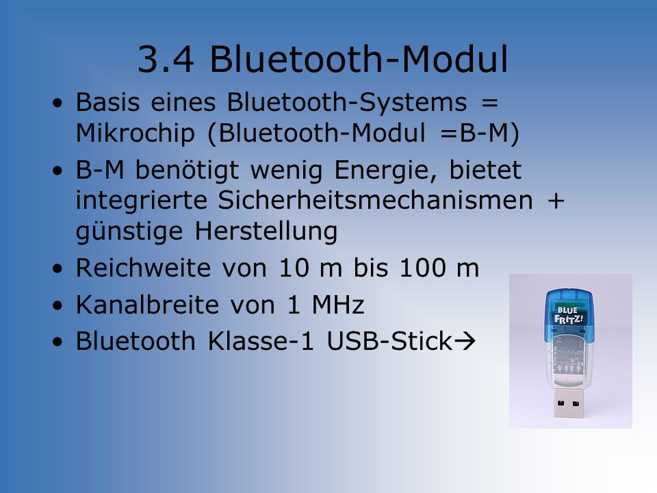 3.4 Bluetooth-Modul Basis eines Bluetooth-Systems = Mikrochip (Bluetooth-Modul =B-M)