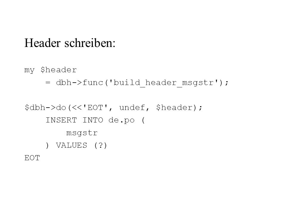 Header schreiben: my $header = dbh->func( build_header_msgstr );