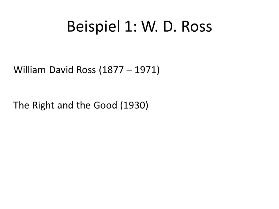 Beispiel 1: W. D. Ross William David Ross (1877 – 1971)