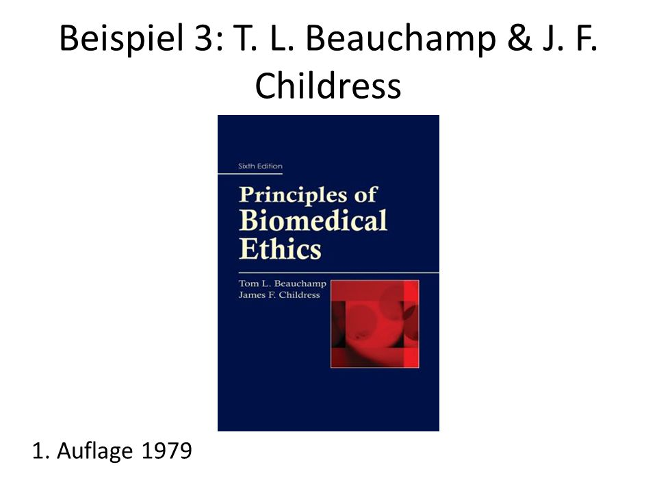 Beispiel 3: T. L. Beauchamp & J. F. Childress