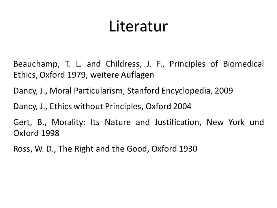 Literatur Beauchamp, T. L. and Childress, J. F., Principles of Biomedical Ethics, Oxford 1979, weitere Auflagen.