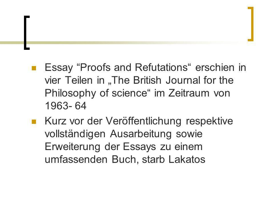 "Essay Proofs and Refutations erschien in vier Teilen in ""The British Journal for the Philosophy of science im Zeitraum von"
