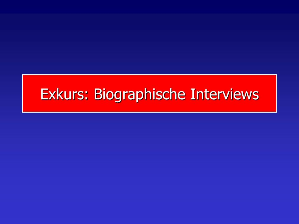 Exkurs: Biographische Interviews