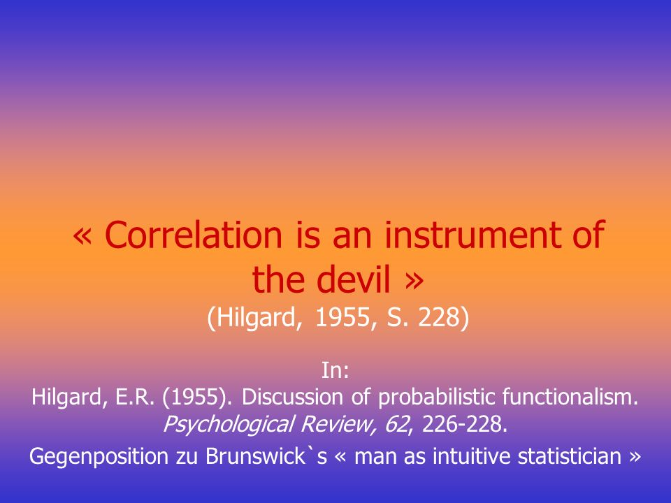 « Correlation is an instrument of the devil » (Hilgard, 1955, S. 228)