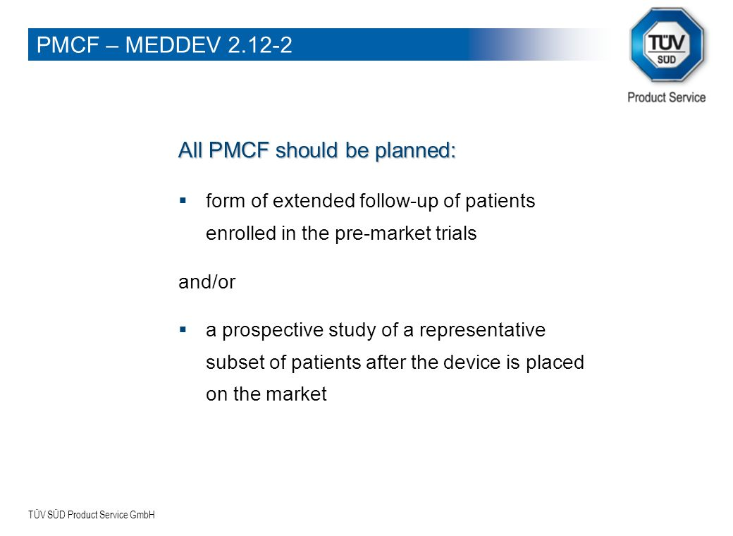 PMCF – MEDDEV 2.12-2 All PMCF should be planned: