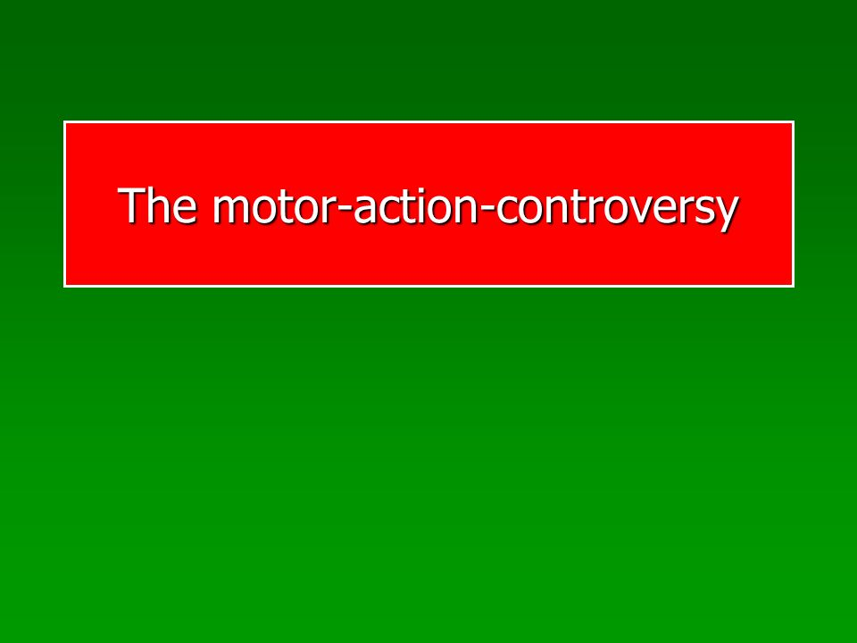 The motor-action-controversy
