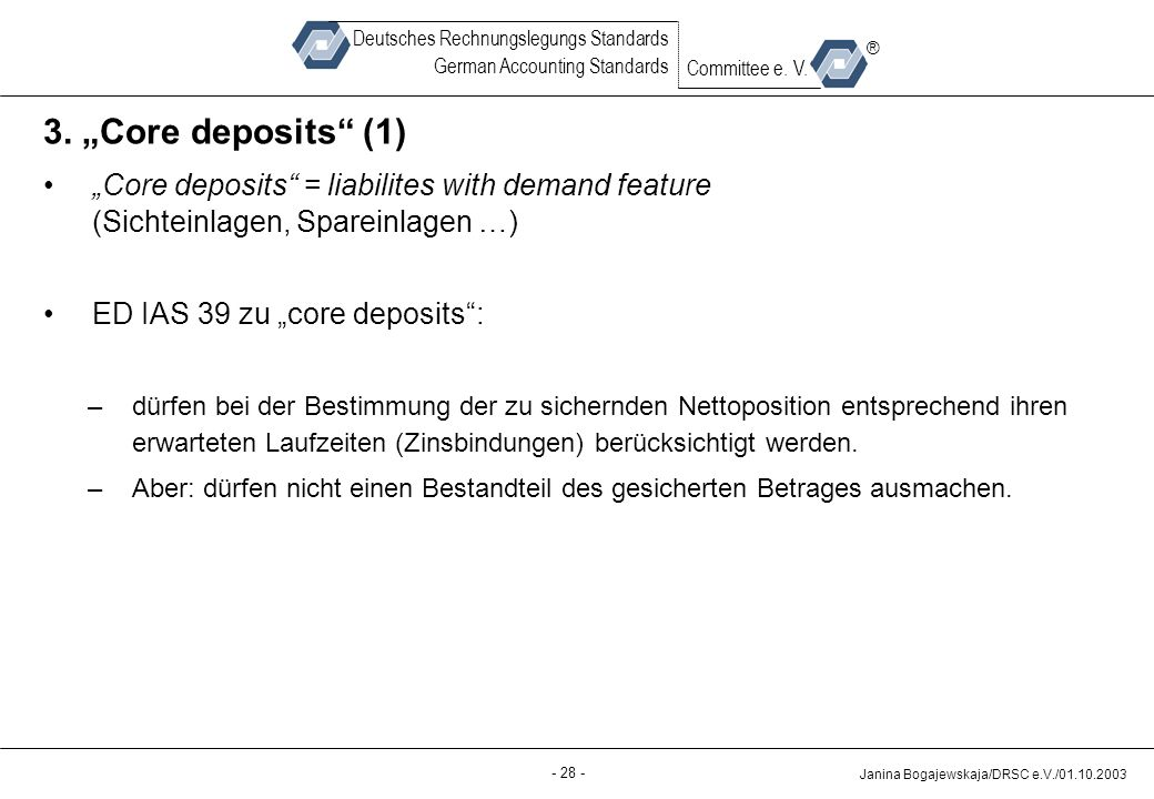 "Quelle: 3. ""Core deposits (1) ""Core deposits = liabilites with demand feature (Sichteinlagen, Spareinlagen …)"