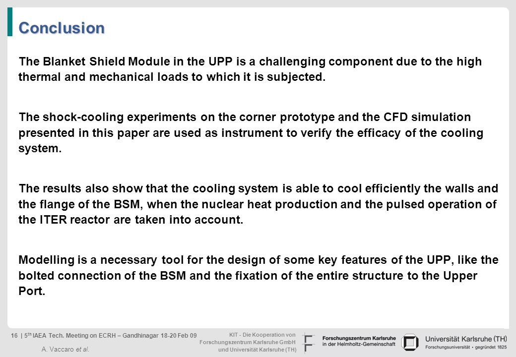 Conclusion The Blanket Shield Module in the UPP is a challenging component due to the high thermal and mechanical loads to which it is subjected.