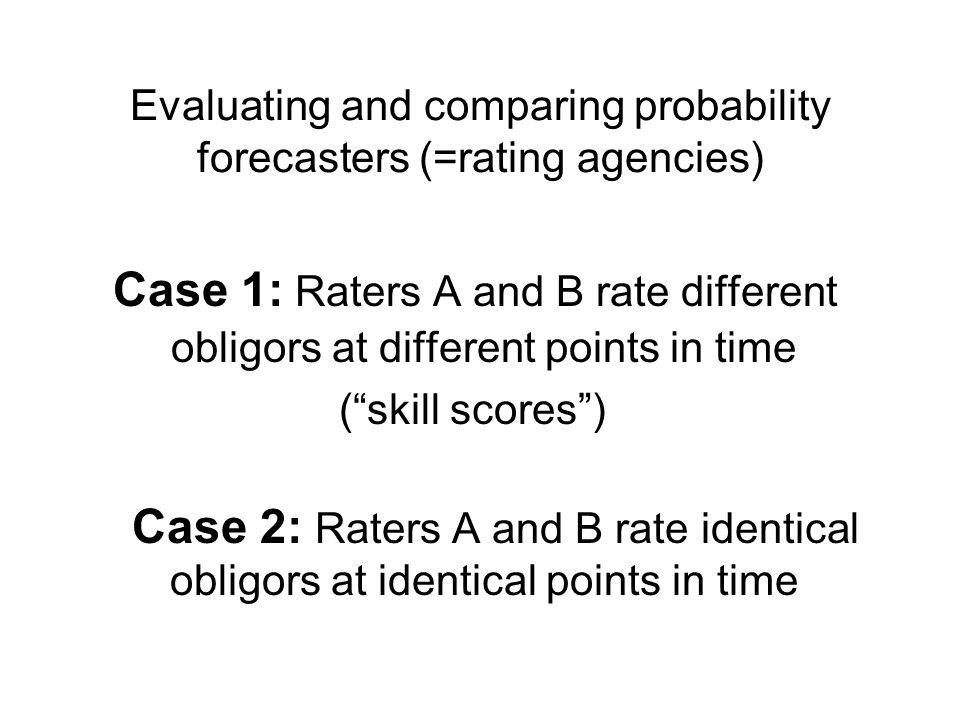 Evaluating and comparing probability forecasters (=rating agencies)