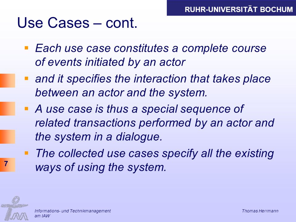 Use Cases – cont. Each use case constitutes a complete course of events initiated by an actor.