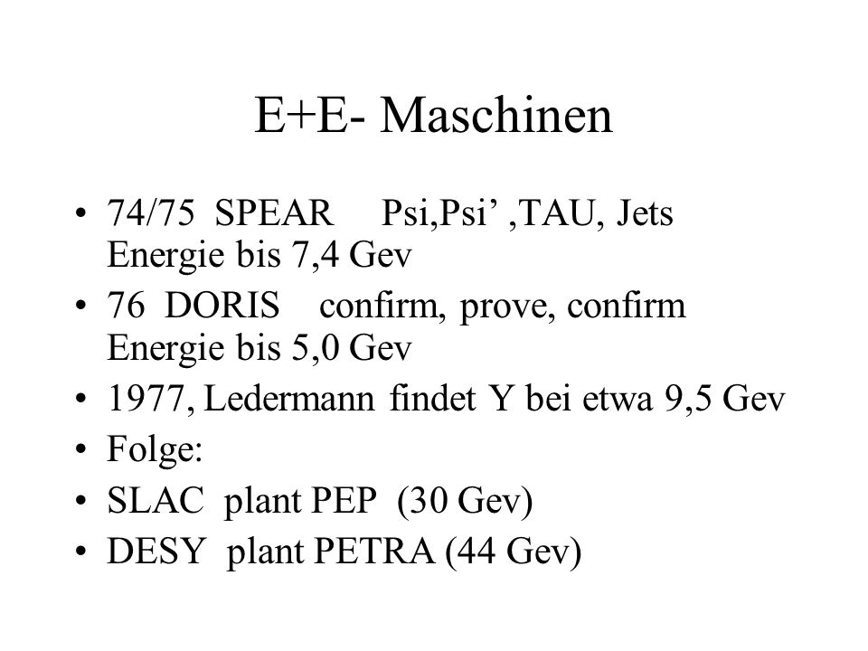 E+E- Maschinen 74/75 SPEAR Psi,Psi' ,TAU, Jets Energie bis 7,4 Gev