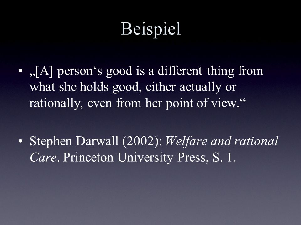 "Beispiel ""[A] person's good is a different thing from what she holds good, either actually or rationally, even from her point of view."