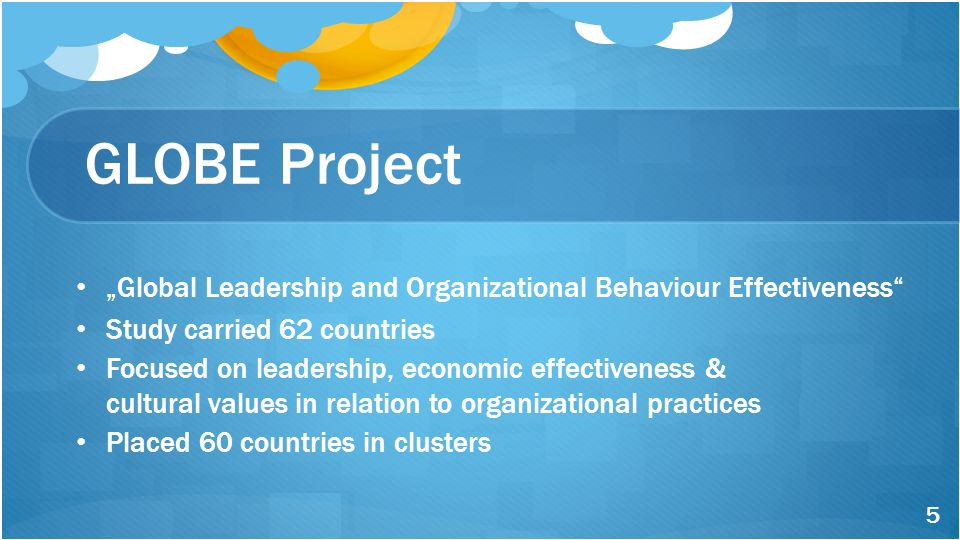 "GLOBE Project ""Global Leadership and Organizational Behaviour Effectiveness Study carried 62 countries."