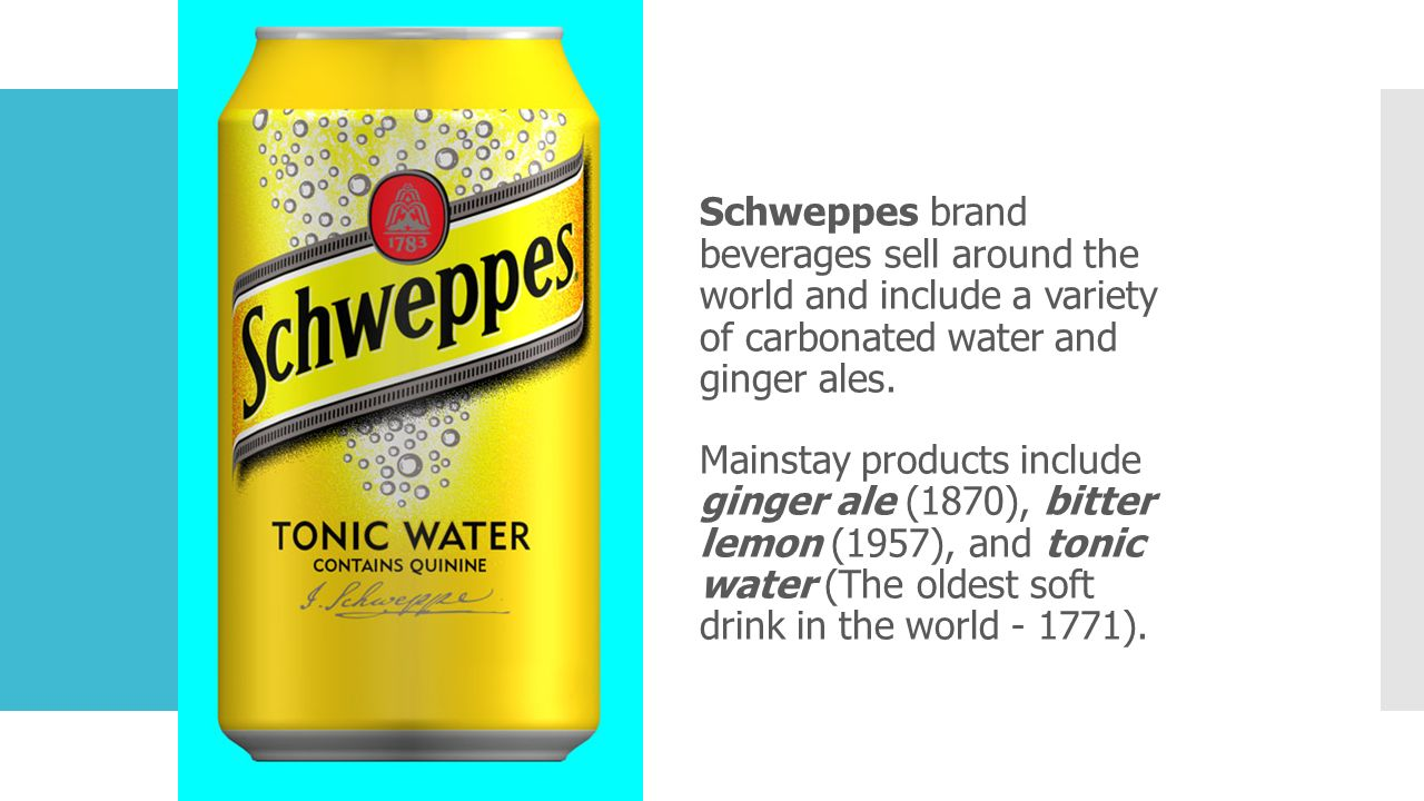 Schweppes brand beverages sell around the world and include a variety of carbonated water and ginger ales.