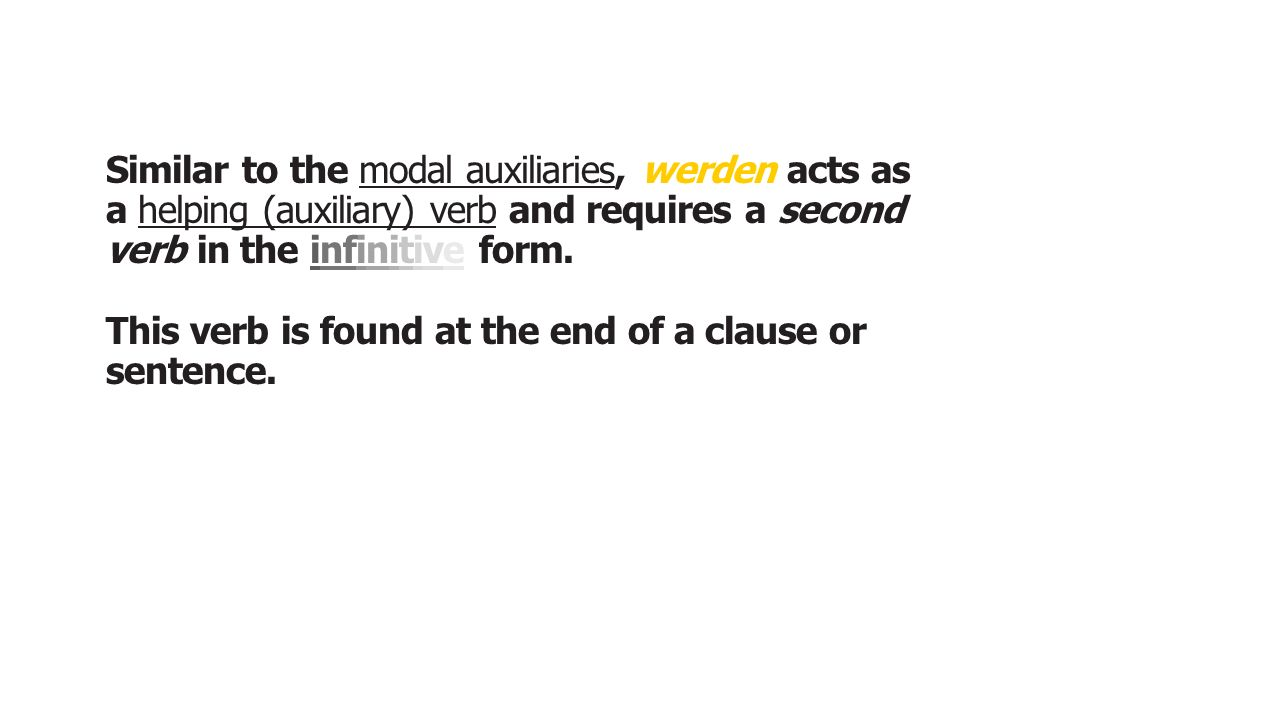 Similar to the modal auxiliaries, werden acts as