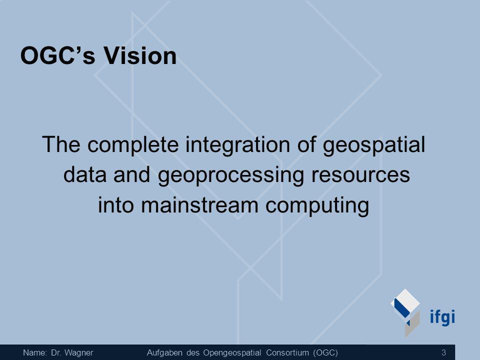 OGC's Vision The complete integration of geospatial